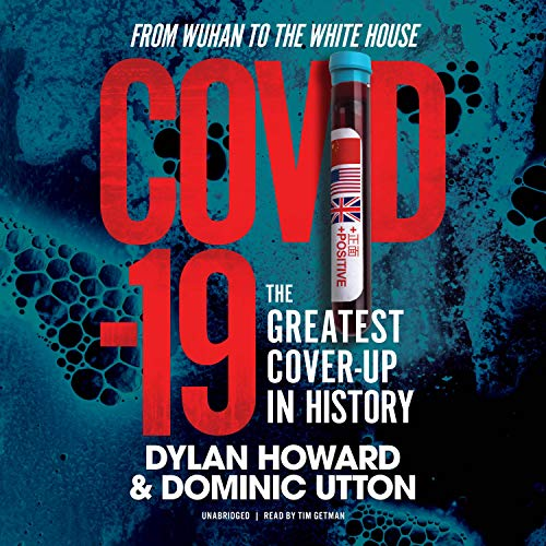 COVID-19: The Greatest Cover-up in History - from Wuhan to the White House