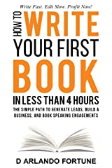 How to Write Your First Book in Less Than 4 Hours: The Simple Path to Generate Leads, Build A Business, and Book Speaking Engagements Paperback