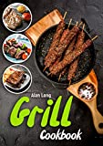 Grill Cookbook: (Barbecue Cookbook) – The Ultimate Guide and Recipe Book For The Most Delicious...