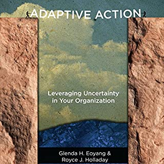 Adaptive Action     Leveraging Uncertainty in Your Organization              By:                                                                                                                                 Glenda Eoyang,                                                                                        Royce Holladay                               Narrated by:                                                                                                                                 Marie Hoffman                      Length: 10 hrs and 38 mins     Not rated yet     Overall 0.0