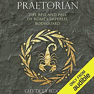 Praetorian     The Rise and Fall of Rome's Imperial Bodyguard              By:                                                                                                                                 Guy de la Bédoyère                               Narrated by:                                                                                                                                 Malk Williams                      Length: 11 hrs and 38 mins     26 ratings     Overall 4.2
