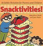 Snacktivities: 50 Edible Activities for Parents and Children: 50 Incredible Activities for Parents and Children