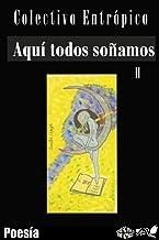 Aquí todos soñamos: Antología de literatura mexicana moderna II (Que el tiempo lo decida nº 2)