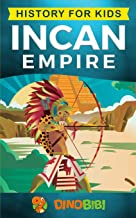 History for kids: Incan Empire: History of the Incan Empire and Civilization (Ancient Civilization)