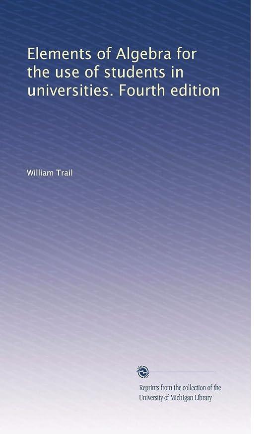 学生お香蜂Elements of Algebra for the use of students in universities. Fourth edition