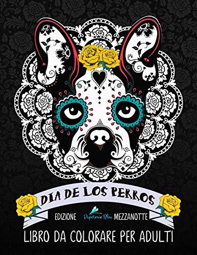 Dia de los perros: Libro da colorare per adulti: Edizione mezzanotte: Volume 1