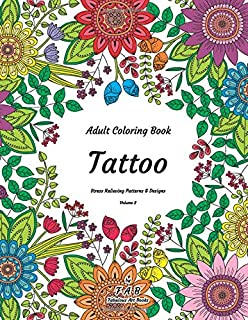 Adult Coloring Book - Tattoo - Stress Relieving Patterns & Designs - Volume 2: More than 50 unique, fabulous, delicately designed & inspiringly intricate stress relieving patterns & designs!