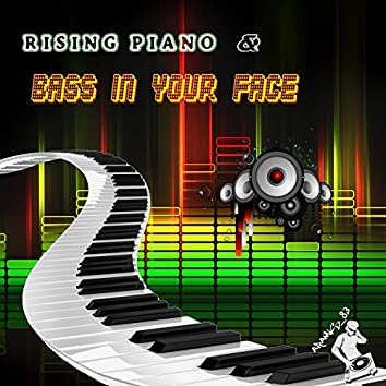 Rising Piano / Bass in Your Face