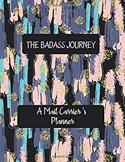 THE BADASS JOURNEY A Mail Carrier 's Planner: Artistic Daily Planner to Increase Productivity, Time Management and Hit You...