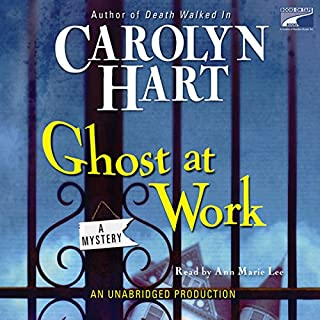 Ghost at Work     Bailey Ruth Mysteries #1              By:                                                                                                                                 Carolyn Hart                               Narrated by:                                                                                                                                 Ann Marie Lee                      Length: 10 hrs and 43 mins     169 ratings     Overall 3.9