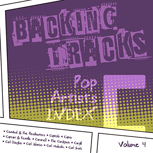 Backing Tracks / Pop Artists Index, C, (Cannibal & The Headhunters / Capitols / Capris / Captain & Tennille / Caramell / The Cardigans / Cargill / Carl Douglas / Carl Jularbo / Carl Malcolm / Carl Smith), Vol. 4