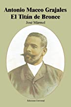 Antonio Maceo Grajales: El Titan de Bronce (Coleccion Cuba y Sus Jueces) (Spanish Edition)