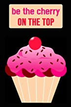 Be The Cherry On The Top: Cherry Lovers Notebook / Journal (Lined, 6