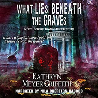 What Lies Beneath the Graves: The 5th Spookie Town Murder Mystery      Spookie Town Murder Mysteries              By:                                                                                                                                 Kathryn Meyer Griffith                               Narrated by:                                                                                                                                 Nila Brereton Hagood                      Length: 8 hrs and 8 mins     1 rating     Overall 5.0
