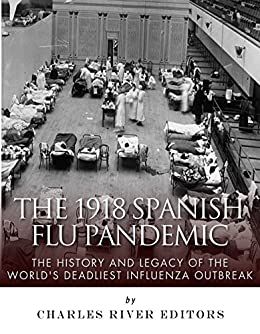 The 1918 Spanish Flu Pandemic: The History and Legacy of