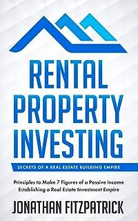 Rental Property Investing: Secrets of a Real Estate Building Empire: Principles to Make 7 Figures of a Passive Income Esta...