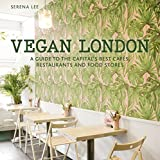 Vegan London: A guide to the capital's best cafes, restaurants and food stores (London Guides)...