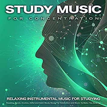 Study Music For Concentration: Relaxing Instrumental Music For Studying, Reading, Focus, Anxiety, Adhd and Calm Study Music For Relaxation and Music To Make You Smarter