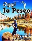 Oggi Io Pesco - Diario di Bordo del Pescatore: Da compilare per le tue battute di pesca in mare o in acqua dolce | Diario di pesca 106 Pagine con 2 ... ognuna delle 50 sessioni | Grande Formato |