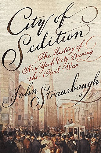 Image of City of Sedition: The History of New York City during the Civil War