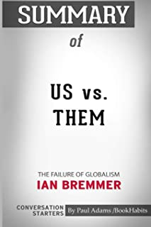 Summary of Us vs. Them: The Failure of Globalism by Ian Bremmer: Conversation Starters