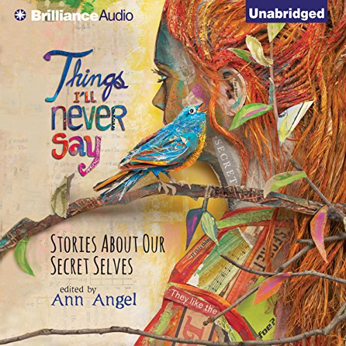 Things I'll Never Say     Stories About Our Secret Selves              By:                                                                                                                                 Ann Angel - editor                               Narrated by:                                                                                                                                 Bahni Turpin,                                                                                        Anne Flosnik,                                                                                        Amy Rubinate,                   and others                 Length: 7 hrs and 5 mins     Not rated yet     Overall 0.0