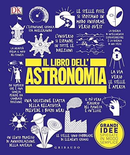 Il libro dell'astronomia. Grandi idee spiegate in modo semplice