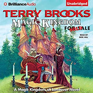 Magic Kingdom for Sale - Sold!     Magic Kingdom of Landover, Book 1              Written by:                                                                                                                                 Terry Brooks                               Narrated by:                                                                                                                                 Dick Hill                      Length: 14 hrs and 29 mins     18 ratings     Overall 4.8