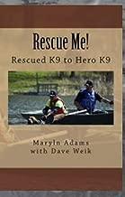 Rescue Me!: Rescued K9 to Hero K9