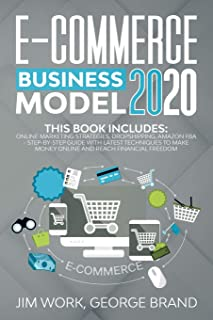 E-Commerce Business Model 2020: This Book Includes: Online Marketing Strategies, Dropshipping, Amazon FBA - Step-by-Step G...