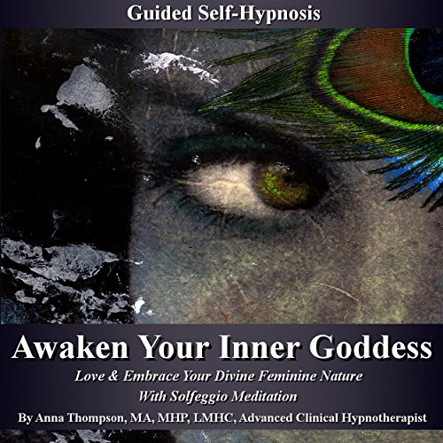 Awaken Your Inner Goddess Guided Self-Hypnosis: Love & Embrace Your Divine Feminine Nature with Solfeggio Meditation audiobook cover art