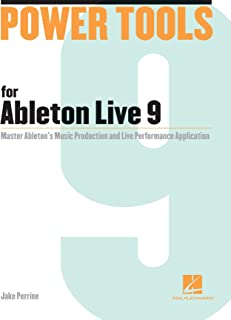 Power Tools for Ableton Live 9: Master Ableton's Music Production and Live Performance Application (Power Tools Series)
