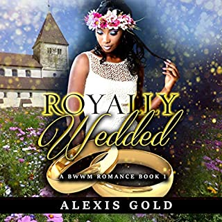 Royally Wedded     BWWM Romance, Book 1              Written by:                                                                                                                                 Alexis Gold,                                                                                        Simply BWWM                               Narrated by:                                                                                                                                 Brittany Nickel                      Length: 4 hrs and 50 mins     Not rated yet     Overall 0.0