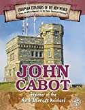 John Cabot: Explorer of the North American Mainland (Spotlight on Explorers and Colonization)