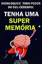 Tenha uma Super Memória: Como melhorar sua memória e concentração tremendamente dentro de 2 semanas e mudar sua vida para ...