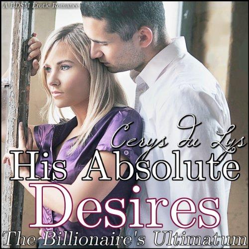 His Absolute Desires: The Billionaire's Ultimatum (A BDSM Erotic Romance, Part 5) cover art