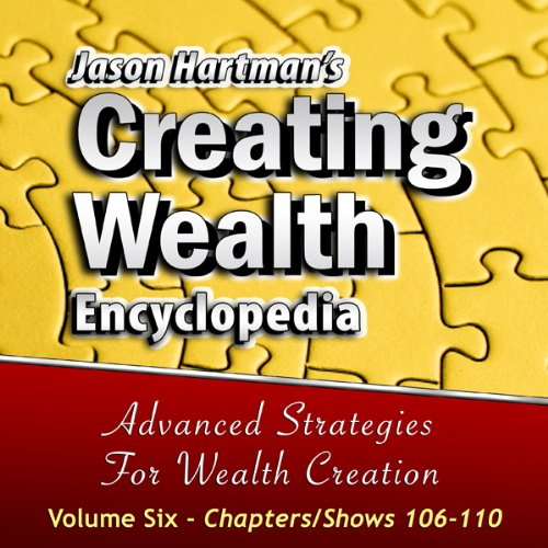 Creating Wealth Encyclopedia, Volume 6: Chapters-Shows 106-110 audiobook cover art