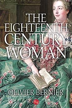The Eighteenth Century Woman by [Olivier Bernier]