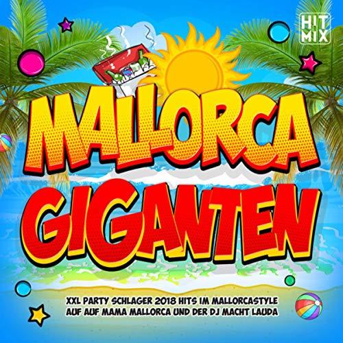 Mallorca Giganten (XXL Party Schlager 2018 Hits im Mallorcastyle auf Mama Mallorca und der DJ macht lauda)