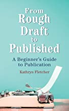 From Rough Draft to Published: A Beginners Guide to Publication