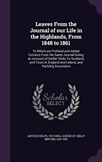Leaves from the Journal of Our Life in the Highlands, from 1848 to 1861: To Which Are Prefixed and Added Extracts from the Same Journal Giving an ... England and Ireland, and Yachting Excursions