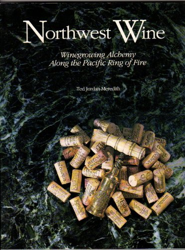 Northwest Wine: Winegrowing Alchemy Along the Pacific Ring of Fire