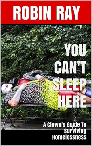 You Can't Sleep Here: A Clown's Guide To Surviving Homelessness