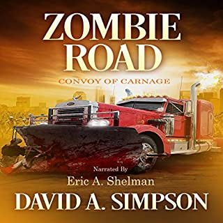 Zombie Road     Convoy of Carnage              By:                                                                                                                                 David A. Simpson                               Narrated by:                                                                                                                                 Eric A. Shelman                      Length: 9 hrs and 32 mins     673 ratings     Overall 4.5