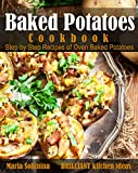 Baked Potatoes Cookbook: Step by Step Recipes of Oven Baked Potatoes