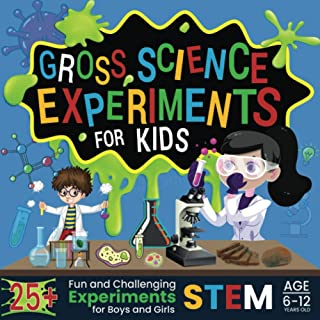 Gross Science Experiments for Kids: 25+ Fun and Challenging STEM Experiments for Boys and Girls Age 6-12 Years Old