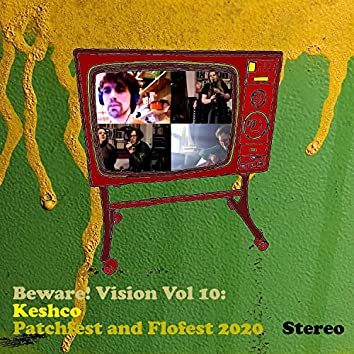 Beware! Vision Vol 10: Keshco Patchfest and Flofest 2020