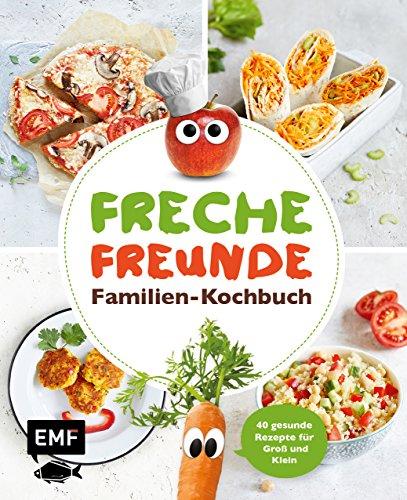 Freche Freunde – Familien-Kochbuch: 40 gesunde Rezepte für Groß und...