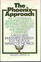 The Phoenix Approach: A Contrarian Investor's Guide to Profiting from Out-Of-Favor, Distressed, and Bankrupt Companies