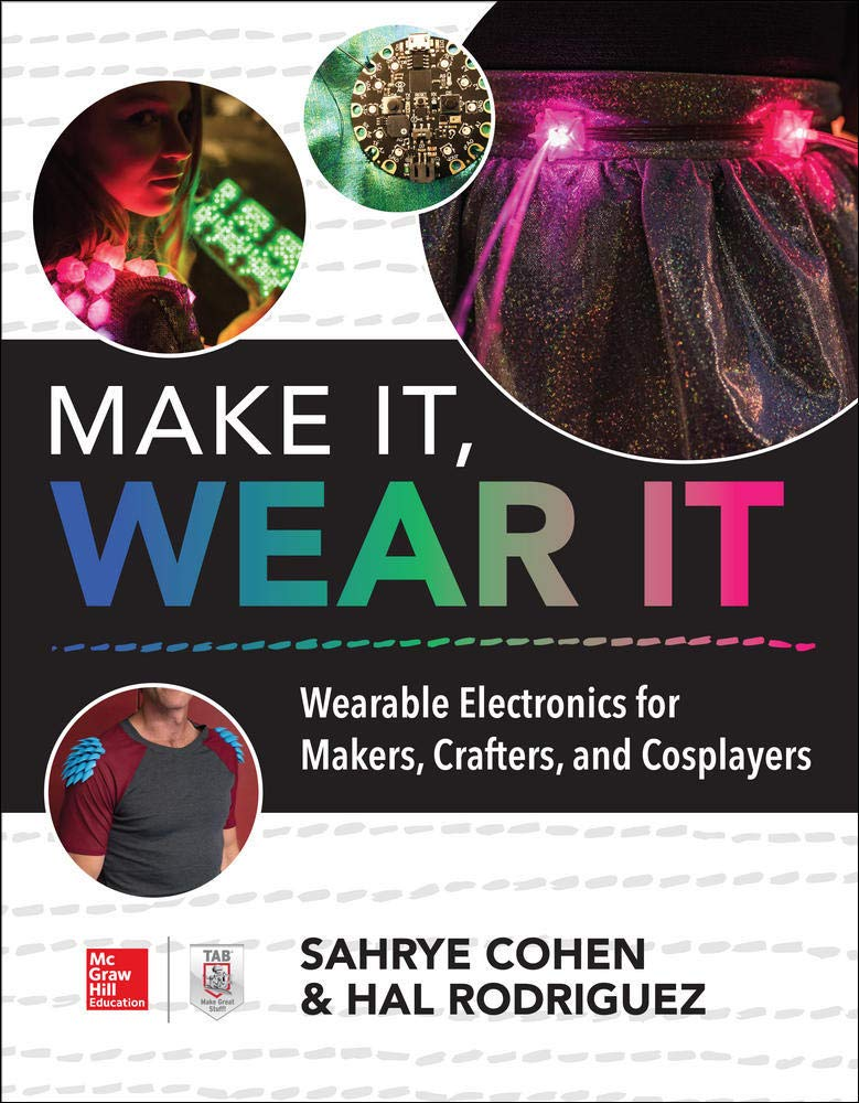 Image OfMake It, Wear It: Wearable Electronics For Makers, Crafters, And Cosplayers